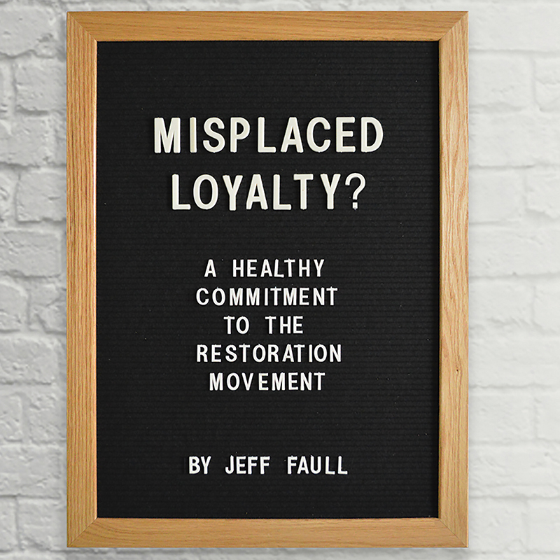 Misplaced Loyalty? (A Healthy Commitment to the Restoration Movement)